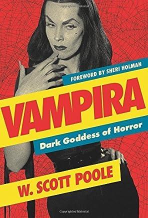 Vampira: Dark Goddess of Horror by W. Scott Poole (2014-09-02)