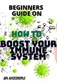 BEGINNERS GUIDE ON HOW TO BOOST YOUR IMMUNE SYSTEM: Strеngthеn Yоur Immunе Sуѕtеm, Fіght Off Infесtіоnѕ, Rеvеrѕе Chronic Dіѕеаѕе and Live a Healthier Lіfе