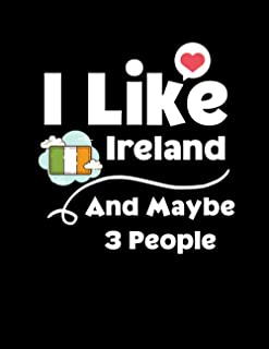 I Like Ireland And Maybe 3 People: Funny Gifts For People Who love Ireland ( Lined Journal, Notebook, Diary )