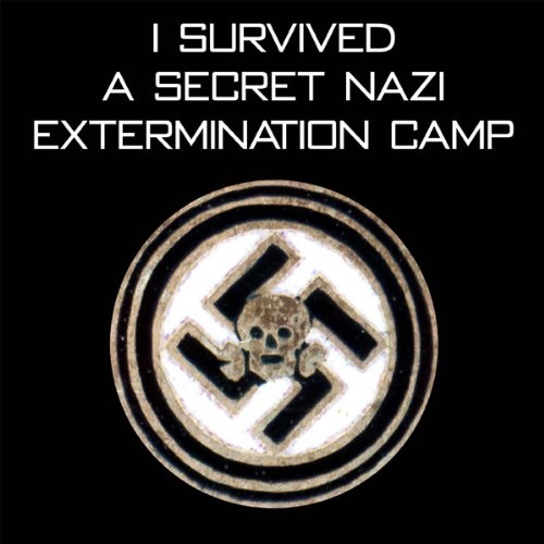 I Survived A Secret Nazi Extermination Camp audiobook cover art