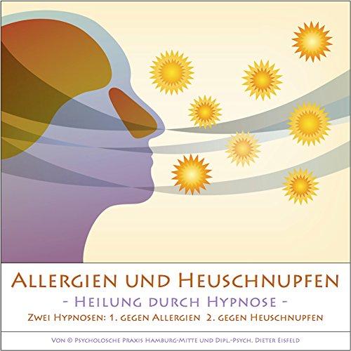 ALLERGIEN und HEUSCHNUPFEN - Heilung durch Hypnose -: (2 Hypnose-Audio-Anwendungen auf einer CD)