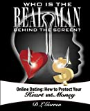 Who Is the Real Man Behind the Screen?: Online Dating: How to Protect Your Heart and Money