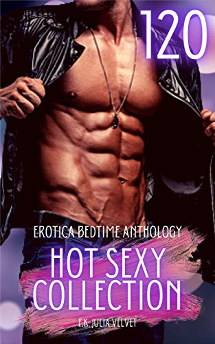 Hot Sexy Collection - Erotica Bedtime Anthology: 120 Erotic Tales for Adults (English Edition)