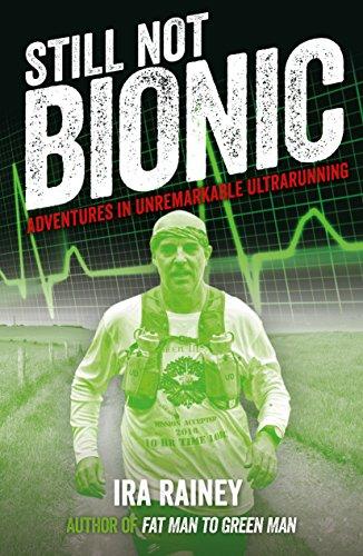 Still Not Bionic: Adventures In Unremarkable Ultrarunning (English Edition)