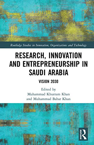 Research, Innovation and Entrepreneurship in Saudi Arabia: Vision 2030 (Routledge Studies in Innovation, Organizations and Technology)