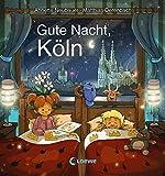 Gute Nacht, Köln: Zum Einschlafen ab 18 Monate - Bilderbuch, Pappbilderbuch, Erinnerungsbuch, Geschenkbuch, Reisegeschenke (Gute Nacht, Lieblingsstadt)