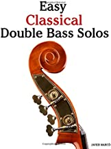 Easy Classical Double Bass Solos: Featuring music of Bach, Mozart, Beethoven, Handel and other composers.