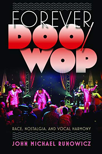 Runowicz, J: Forever Doo-wop: Race, Nostalgia, and Vocal Harmony (American Popular Music)