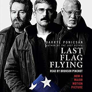 Last Flag Flying     A Novel              Written by:                                                                                                                                 Darryl Ponicsan                               Narrated by:                                                                                                                                 Bronson Pinchot                      Length: 5 hrs and 50 mins     Not rated yet     Overall 0.0
