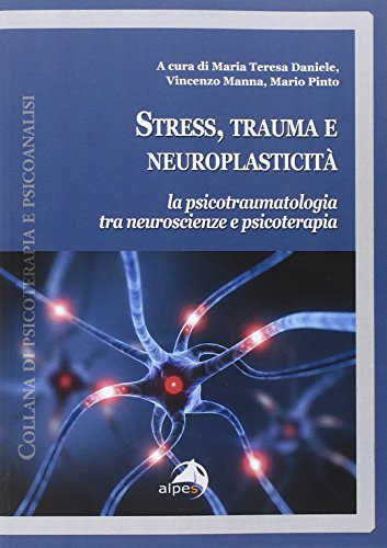 Stress, trauma e neuroplasticità. La psicotraumatologia tra neuroscienze e psicoterapia