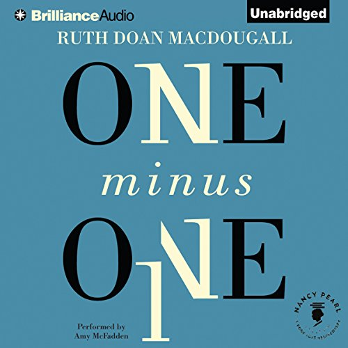 One Minus One     Nancy Pearl's Book Lust              By:                                                                                                                                 Ruth Doan MacDougall                               Narrated by:                                                                                                                                 Amy McFadden                      Length: 5 hrs and 34 mins     6 ratings     Overall 4.2