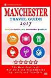 Manchester Travel Guide 2017: Shops, Restaurants, Arts, Entertainment and Nightlife in Manchester, England (City Travel Guide 2017)