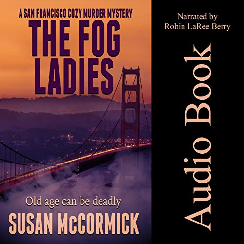 The Fog Ladies: A San Francisco Cozy Murder Mystery Audiobook By Susan McCormick cover art