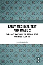 Early Medieval Text and Image Volume 2: The Codex Amiatinus, the Book of Kells and Anglo-Saxon Art (Variorum Collected Stu...