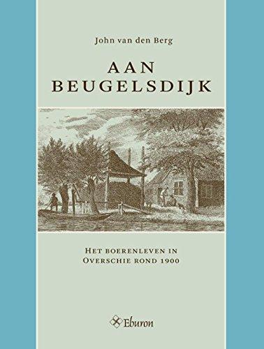 Aan Beugelsdijk: het boerenleven in Overschie rond 1900