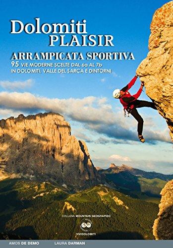 Dolomiti plaisir. Arrampicata sportiva. 95 vie moderne scelte dal 6a al 7b in Dolomiti, Valle del Sarca e dintorni