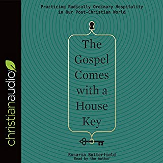 The Gospel Comes with a House Key     Practicing Radically Ordinary Hospitality in Our Post-Christian World              By:                                                                                                                                 Rosaria Butterfield                               Narrated by:                                                                                                                                 Rosaria Butterfield                      Length: 8 hrs and 52 mins     11 ratings     Overall 4.9