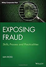 Exposing Fraud: Skills, Process and Practicalities (Wiley Corporate F&A)