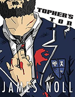 Topher's Ton: Book the Third in the Topher Trilogy by [James Noll]