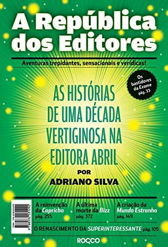 A república dos editores: As histórias de uma década vertiginosa na editora Abril