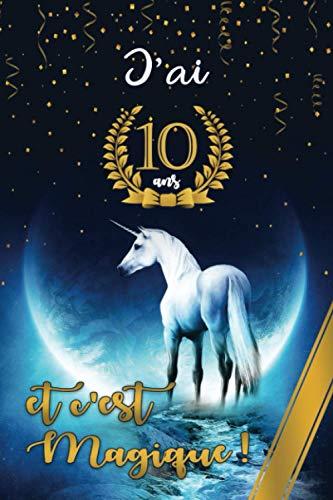J'ai 10 ans et c'est magique !: avec des licornes à l'intérieur, un carnet de notes de licorne pour les filles / cadeau d'anniversaire de 10 ans pour ... dans ce journal d'anniversaire de licorne!