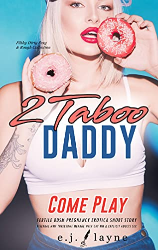 2 Taboo Daddy Come Play: Fertile BDSM Pregnancy Erotica Short Story: Bisexual MMF Threesome Menage with Gay MM & Explicit Adults Sex (Filthy Dirty Sexy & Rough Collection Book 8) (English Edition)