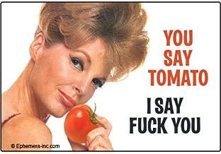 You say tomato, I say fuck you. - RECTANGLE MAGNET