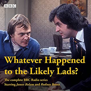 Whatever Happened to the Likely Lads?     Complete BBC Radio Series              By:                                                                                                                                 Dick Clement,                                                                                        Ian La Frenais                               Narrated by:                                                                                                                                 Rodney Bewes,                                                                                        full cast,                                                                                        James Bolam                      Length: 5 hrs and 50 mins     49 ratings     Overall 4.8