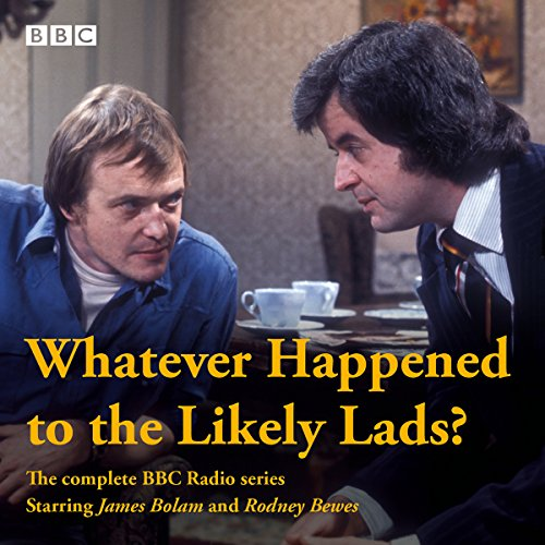 Whatever Happened to the Likely Lads? audiobook cover art