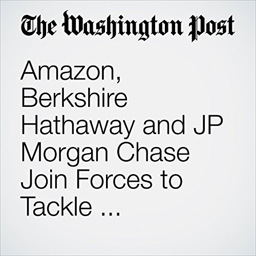 Amazon, Berkshire Hathaway and JP Morgan Chase Join Forces to Tackle Employees' Health-Care Costs copertina