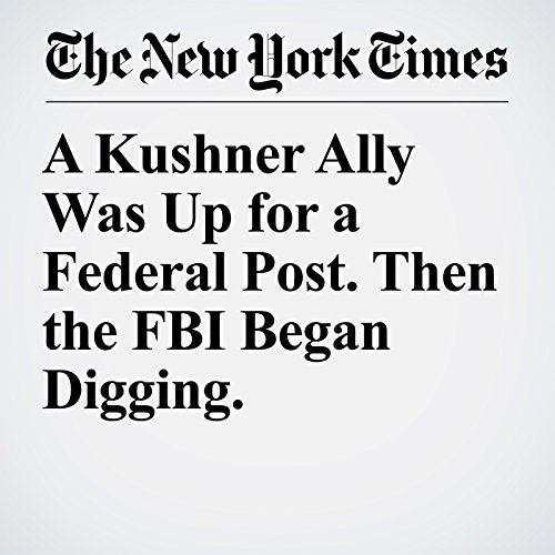 A Kushner Ally Was Up for a Federal Post. Then the FBI Began Digging. copertina