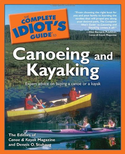 Compare Textbook Prices for The Complete Idiot's Guide to Canoeing and Kayaking  ISBN 9781592572397 by Canoe and Kayak Magazine,Stuhaug, Dennis