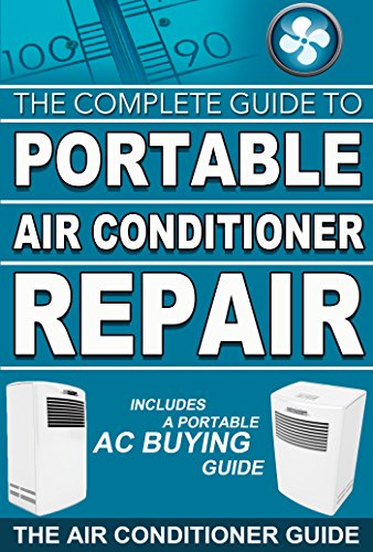 The Complete Guide to Portable Air Conditioner Repair: Includes a Portable AC Buying Guide