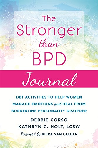 The Stronger Than BPD Journal (DBT Activities to Help You Manage Emotions, Heal from Borderline Pers