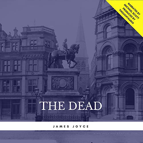 The Dead                   Written by:                                                                                                                                 James Joyce                               Narrated by:                                                                                                                                 Michael Scott                      Length: 1 hr and 33 mins     Not rated yet     Overall 0.0