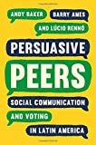 Image of Persuasive Peers: Social Communication and Voting in Latin America (Princeton Studies in Global and Comparative Sociology)