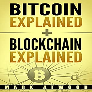 Bitcoin Explained + Blockchain Technology Explained (2018) Blockchain Bitcoin: Two Books in One cover art