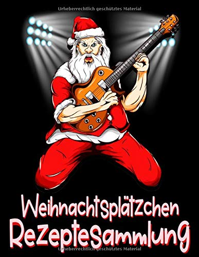 Weihnachtsplätzchen Rezeptesammlung: Weihnachtsmann Mit Gitarre - Buch Mit Rezeptseiten Zum Frei Gestalten - Gestalte Dein Eigenes Backbuch Mit Deinen Schönsten Familienrezepten