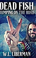 Dead Fish Jumping On The Road: Large Print Hardcover Edition