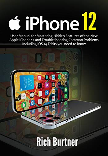 iPhone 12: User Manual for Mastering Hidden Features of the New Apple iPhone 12 and Troubleshooting Common Problems Including iOS 14 Tricks you need to know (English Edition)