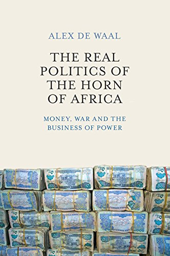 The Real Politics of the Horn of Africa: Money, War and the Business of Power (English Edition)