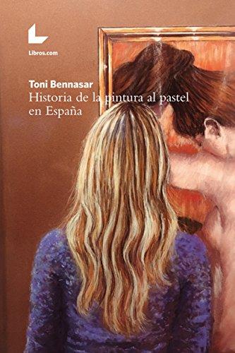 Historia de la pintura al pastel en España eBook: Bennasar, Toni ...