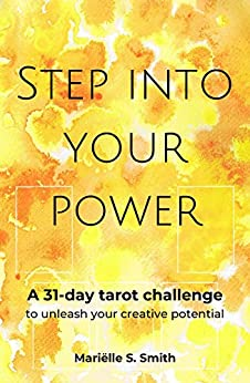 Step into Your Power: A 31-Day Tarot Challenge to Unleash Your Creative Potential by [Mariëlle S.  Smith]