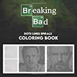 Breaking bad Dots lines Spirals Coloring Book: New Coloring Books for All Fans of Walter White with Fun, Easy and Relaxing Design