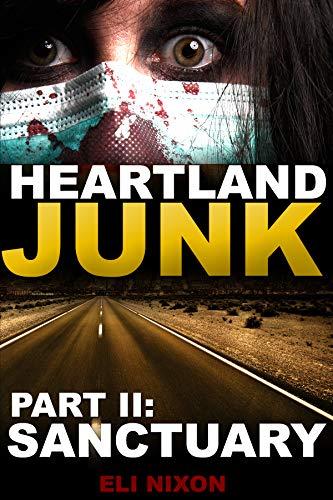 Heartland Junk Part II: Sanctuary: A ZOMBIE Apocalypse Serial by [Eli Nixon]