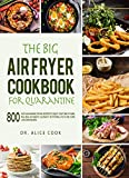 The Big Air Fryer Cookbook for Quarantine: 800 Easy and Amazing Frying Recipes to Enjoy your Time at...