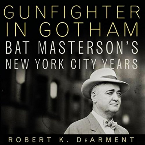 Gunfighter in Gotham     Bat Masterson's New York City Years              By:                                                                                                                                 Robert K. DeArment                               Narrated by:                                                                                                                                 Fred Filbrich                      Length: 8 hrs and 50 mins     5 ratings     Overall 4.2
