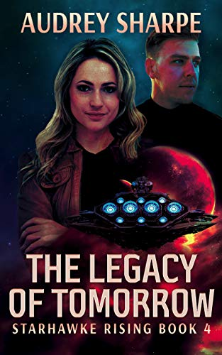 The Legacy of Tomorrow (Starhawke Rising Book 4) Kindle Edition by Audrey Sharpe  (Author)