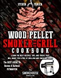 Wood Pellet Smoker And Grill Cookbook: The Best Guide To Become A Barbecue Pitmaster. Learn The Best...