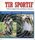 Tir sportif - Découverte, Technique, Entrainement d'Yves Delnord